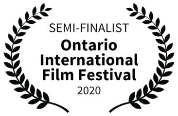 Ontario International Film Festival 2020 - Semi-Finalist