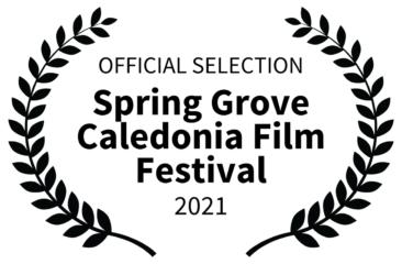 Spring Grove Caledonia Film Festival 2021 - Official Selection